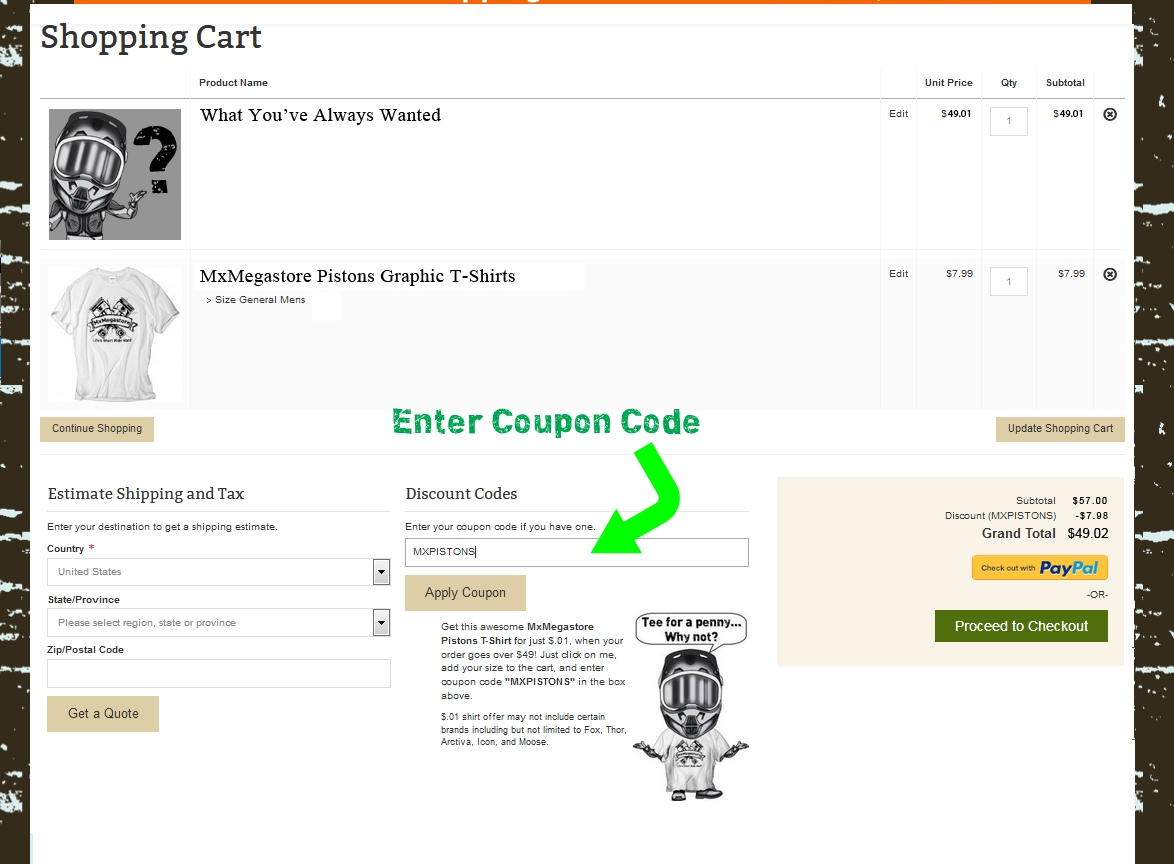 Enter MXPISTONS coupon code. If it is not working, make sure you have over $49 in the cart.